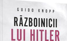 """""""Războinicii lui Hitler"""", semnat de Guido Knopp, la numai 17,99 lei"""