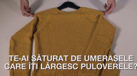 Te-ai săturat de umerașele care îți lărgesc puloverele?