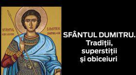 SFÂNTUL DUMITRU. Tradiţii, superstiţii şi obiceiuri