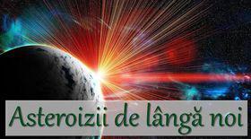 Uranissima. Previziuni pentru săptămâna 27 noiembrie - 3 decembrie. Asteroizii de lângă noi