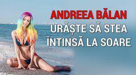 """Andreea Bălan nu suportă să stea la plajă. """"Mi se pare plictisitor să mă duc pe șezlong și să nu fac nimic"""""""