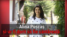VIDEO EXCLUSIV/ Alina Pușcaș s-ar fi vrut cântăreață. Ar încerca și-acum o carieră în muzică, dacă n-ar crede că i-a trecut vârsta...